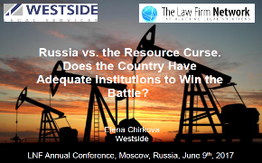 "The presentation of Elena Chirkova, the corporate finance associated partner of the Westside law firm for the LFN annual conference on the topic – ""Russia vs. the Resource Curse. Does the Country Have Adequate Institutions to Win the Battle?"" – 09.06.2017"